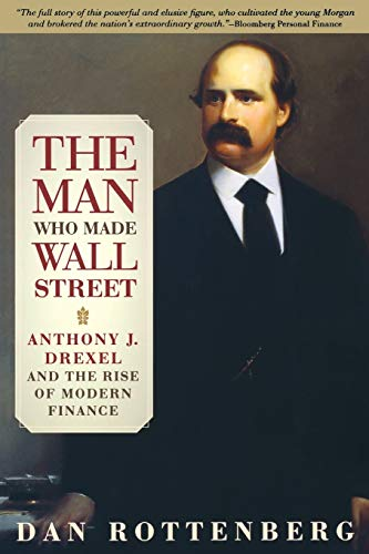 9780812219661: The Man Who Made Wall Street: Anthony J. Drexel and the Rise of Modern Finance