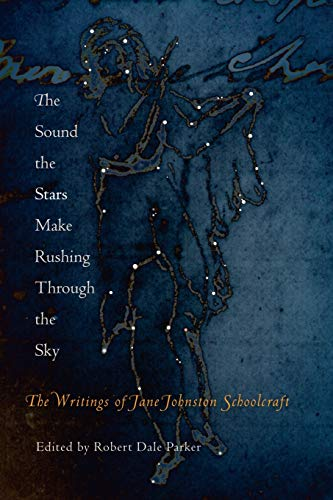 9780812219692: The Sound the Stars Make Rushing Through the Sky: The Writings of Jane Johnston Schoolcraft
