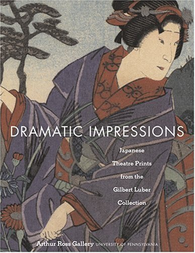 9780812219852: Dramatic Impressions: Japanese Theatre Prints from the Gilbert Luber Collection