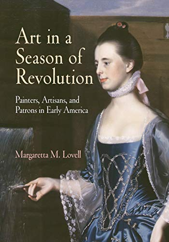 9780812219913: Art in a Season of Revolution: Painters, Artisans, and Patrons in Early America (Early American Studies)