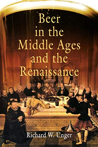 Beer in the Middle Ages and the Renaissance: Unger, Richard W.