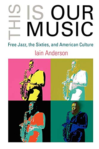 9780812220032: This Is Our Music: Free Jazz, the Sixties, and American Culture (The Arts and Intellectual Life in Modern America)