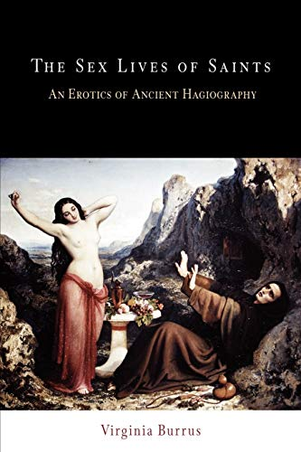 9780812220209: The Sex Lives of Saints: An Erotics of Ancient Hagiography (Divinations: Rereading Late Ancient Religion)