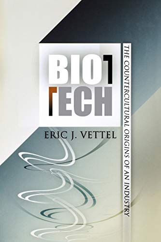 9780812220513: Biotech: The Countercultural Origins of an Industry (Politics and Culture in Modern America)