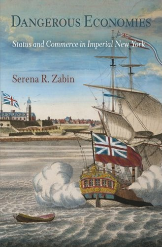 Dangerous Economies: Status and Commerce in Imperial New York (Early American Studies) (9780812220575) by Serena R. Zabin