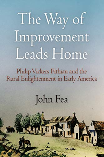 9780812220599: The Way of Improvement Leads Home: Philip Vickers Fithian and the Rural Enlightenment in Early America (Early American Studies)