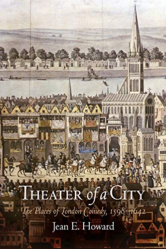Theater of a City: The Places of London Comedy, 1598-1642 (0812220633) by Jean E. Howard