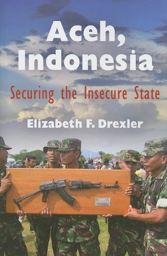 9780812220711: Aceh, Indonesia: Securing the Insecure State (The Ethnography of Political Violence)