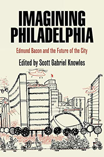 9780812220780: Imagining Philadelphia: Edmund Bacon and the Future of the City