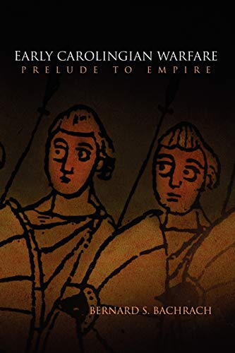 9780812221442: Early Carolingian Warfare: Prelude to Empire (The Middle Ages Series)