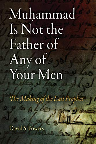 9780812221497: Muhammad Is Not the Father of Any of Your Men: The Making of the Last Prophet (Divinations: Rereading Late Ancient Religion)