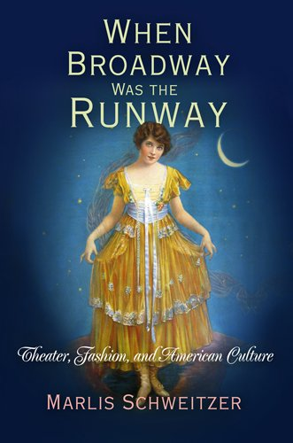 When Broadway Was the Runway: Theater, Fashion,: Marlis Schweitzer