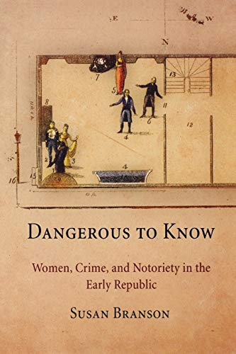 9780812221879: Dangerous to Know: Women, Crime, and Notoriety in the Early Republic
