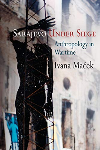 9780812221893: Sarajevo Under Siege: Anthropology in Wartime (The Ethnography of Political Violence)