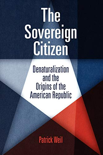 9780812222128: The Sovereign Citizen: Denaturalization and the Origins of the American Republic (Democracy, Citizenship, and Constitutionalism)
