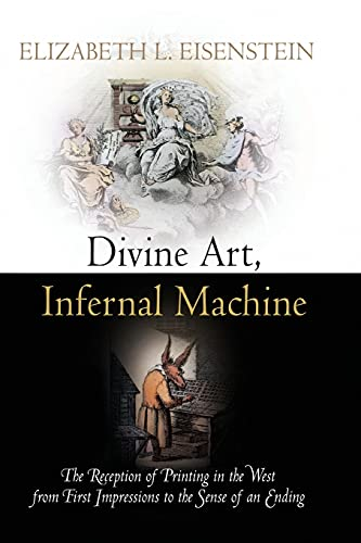 9780812222166: Divine Art, Infernal Machine: The Reception of Printing in the West from First Impressions to the Sense of an Ending (Material Texts)