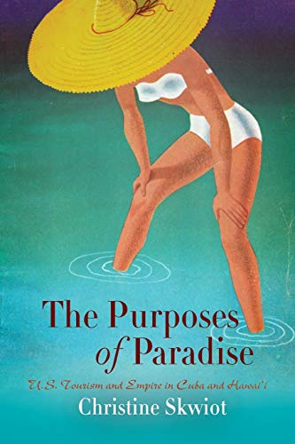 9780812222289: The Purposes of Paradise: U.S. Tourism and Empire in Cuba and Hawai'i