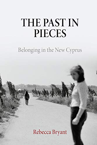 The Past in Pieces: Belonging in the New Cyprus (Contemporary Ethnography): Bryant, Rebecca