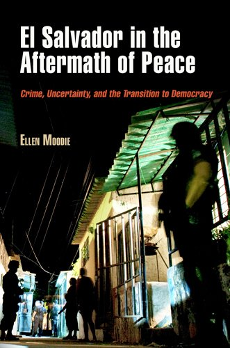 El Salvador in the Aftermath of Peace: Crime, Uncertainty, and the Transition to Democracy (The ...