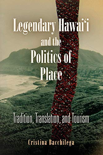 9780812222500: Legendary Hawai'i and the Politics of Place: Tradition, Translation, and Tourism