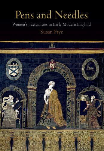 9780812222524: Pens and Needles: Women's Textualities in Early Modern England (Material Texts)