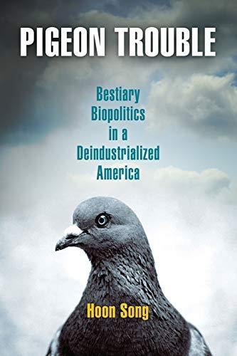 9780812222708: Pigeon Trouble: Bestiary Biopolitics in a Deindustrialized America