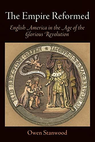 9780812222838: The Empire Reformed: English America in the Age of the Glorious Revolution (Early American Studies)
