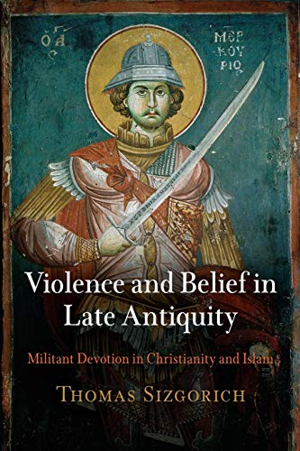 9780812223057: Violence and Belief in Late Antiquity: Militant Devotion in Christianity and Islam (Divinations: Rereading Late Ancient Religion)