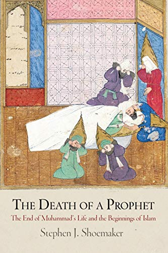 9780812223422: The Death of a Prophet: The End of Muhammad's Life and the Beginnings of Islam (Divinations: Rereading Late Ancient Religion)