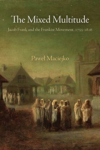 9780812223439: The Mixed Multitude: Jacob Frank and the Frankist Movement 1755-1816