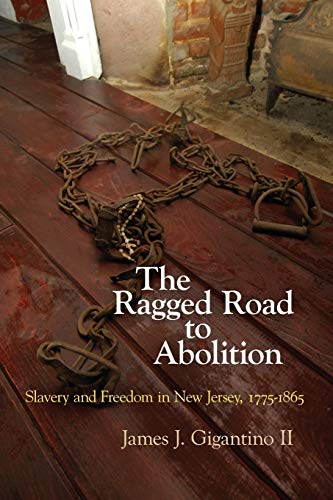 9780812223583: The Ragged Road to Abolition: Slavery and Freedom in New Jersey, 1775-1865