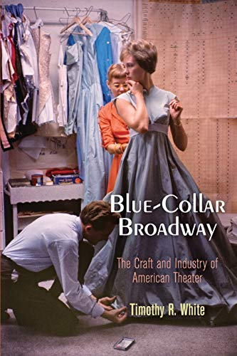 9780812223644: Blue-Collar Broadway: The Craft and Industry of American Theater