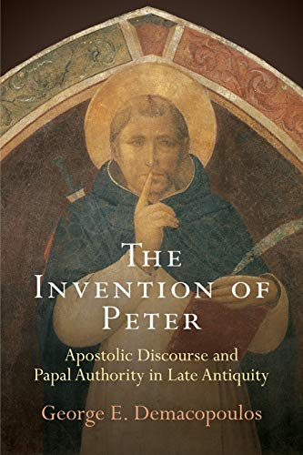 The Invention of Peter: Apostolic Discourse and Papal Authority in Late Antiquity (Paperback): ...