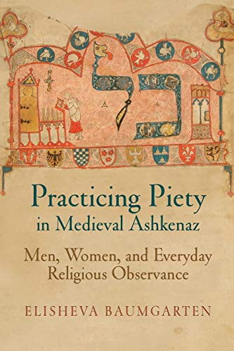 9780812223705: Practicing Piety in Medieval Ashkenaz: Men, Women, and Everyday Religious Observance (Jewish Culture & Contexts)