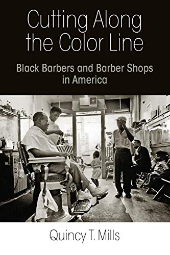 Cutting Along the Color Line: Black Barbers and Barber Shops in America: Mills, Quincy T.