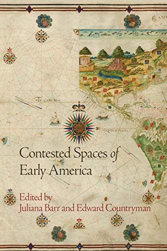 9780812223996: Contested Spaces of Early America (Early American Studies)