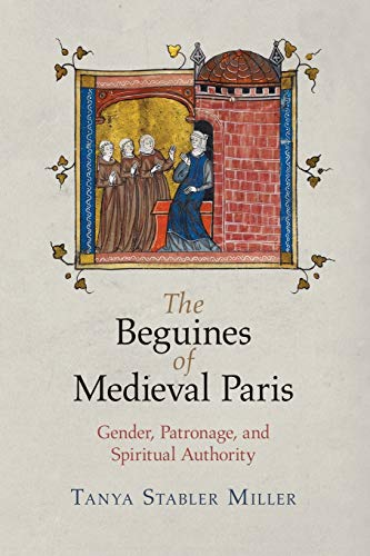 9780812224115: The Beguines of Medieval Paris: Gender, Patronage, and Spiritual Authority