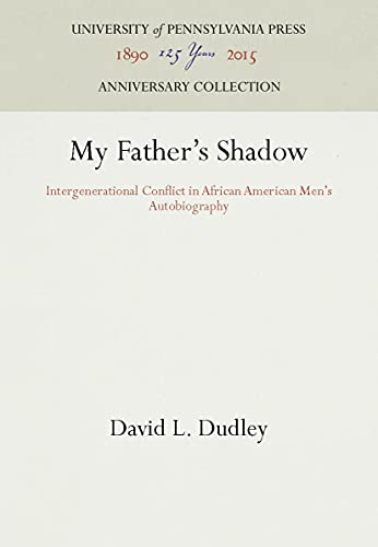 My Father's Shadow: Intergenerational Conflict in African American Men's Autobiography