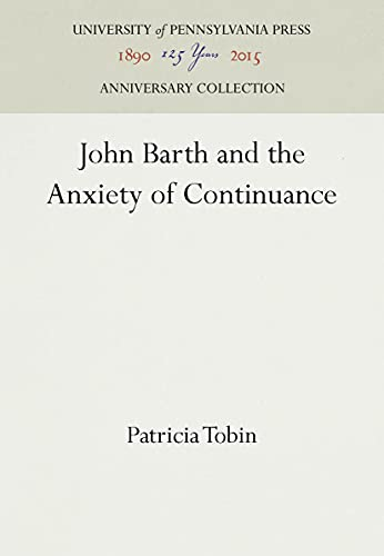 9780812230932: John Barth and the Anxiety of Continuance (Penn Studies in Contemporary American Fiction)