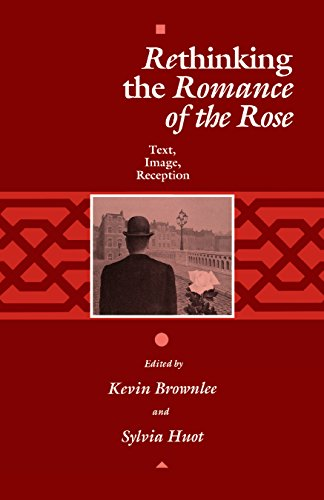 Rethinking the Romance of the Rose: Text, Image, Reception.: BROWNLEE, Kevin and HUOT, Sylvia (...