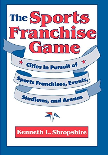 9780812231212: The Sports Franchise Game: Cities in Pursuit of Sports Franchises, Events, Stadiums, and Arenas