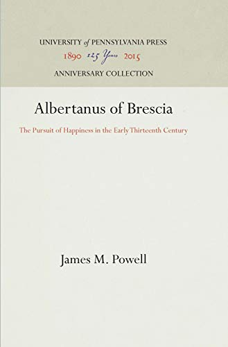 9780812231380: Albertanus of Brescia: The Pursuit of Happiness in the Early Thirteenth Century