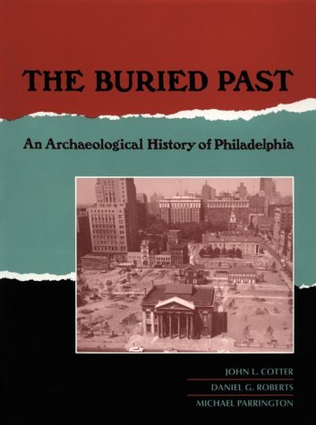 The Buried Past : An Archaeological History of Philadelphia