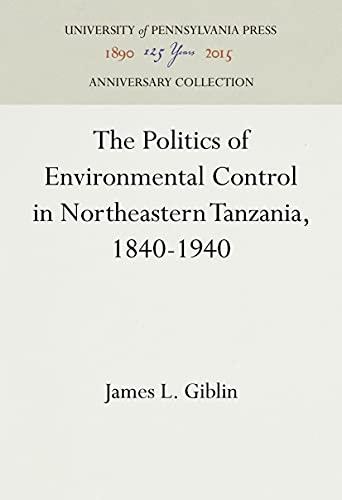 9780812231779: The Politics of Environmental Control in Northeastern Tanzania, 1840-1940 (University of Pennsylvania Press Ethnohistory Series)