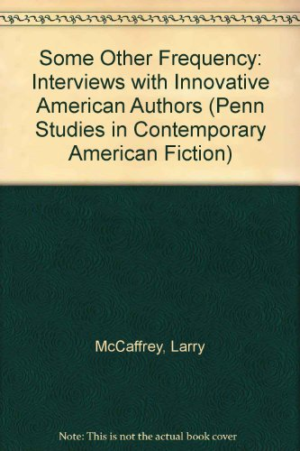 Some Other Frequency: Interviews With Innovative American: Larry McCaffery