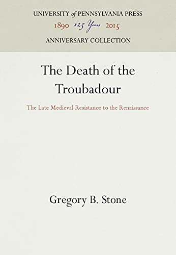 9780812232141: The Death of the Troubadour: The Late Medieval Resistance to the Renaissance (Middle Ages)