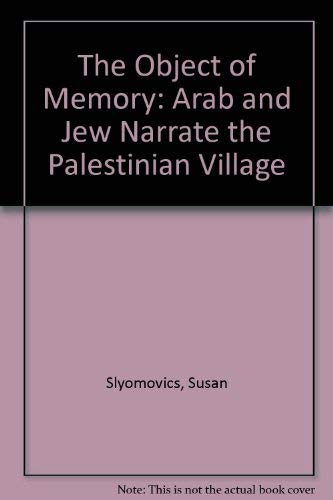 9780812232158: The Object of Memory: Arab and Jew Narrate the Palestinian Village