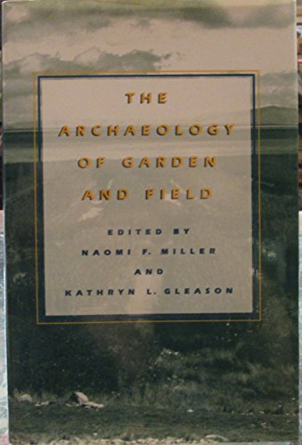 The Archaeology of Garden and Field: Miller, Naomi F.