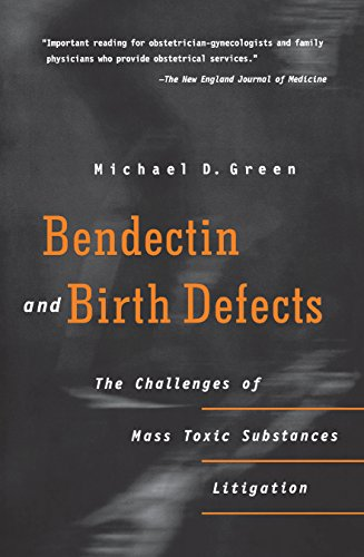 Bendectin and Birth Defects: The Challenges of Mass Toxic Substances Litigation: Green, Michael D.
