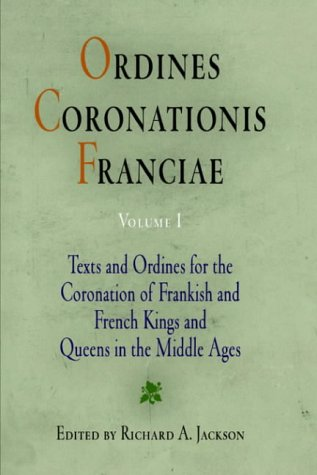 Ordines Coronationis Franciae, Volume 1: Texts and Ordines for the Coronation of Frankish and ...